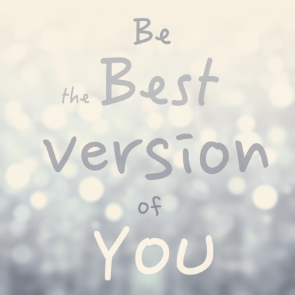 'Be the best version of you'